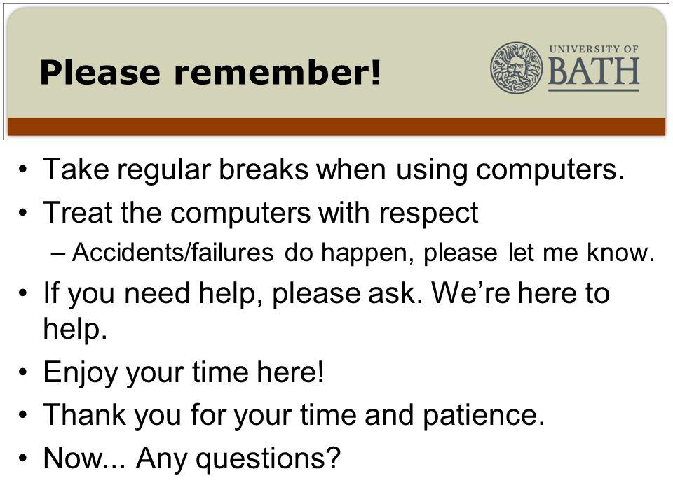 Take regular breaks when using computers.