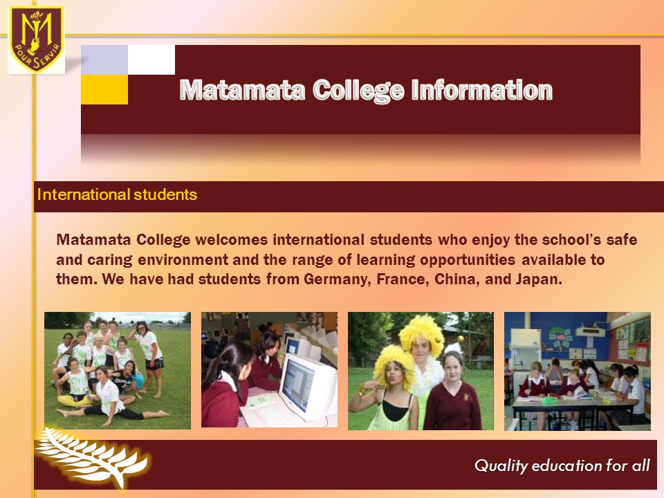 Useful Links for International Students Quality education for all www.matamatacollege.schoo.nz Matamata College: www.matamatacollege.schoo.nz www.minedu.govt.nz The New Zealand Ministry of Education: www.minedu.govt.nz www.immigration.govt.nz New Zealand Immigration Service: www.immigration.govt.nz www.nzqa.govt.nz New Zealand Qualification Authority: www.nzqa.govt.nz www.educationnz.org.nz Education New Zealand: www.educationnz.org.nz