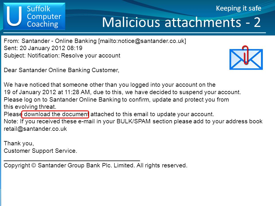Keeping it safe Malicious attachments - 1 V4 17/02/2012 © Ubestree Ltd - Registered in England and Wales No. 7556207. 17 From: Santander - Online Bank