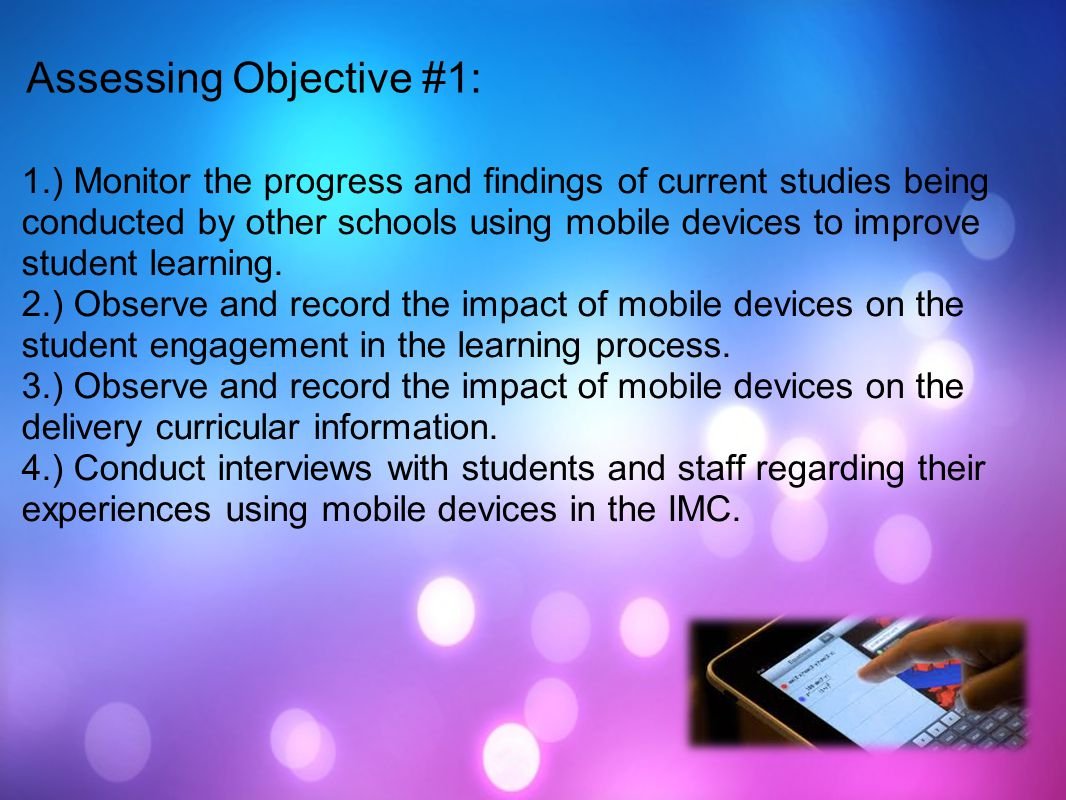 Assessing Objective #1: 1.) Monitor the progress and findings of current studies being conducted by other schools using mobile devices to improve stud