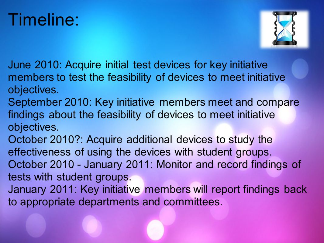 Timeline: June 2010: Acquire initial test devices for key initiative members to test the feasibility of devices to meet initiative objectives. Septemb