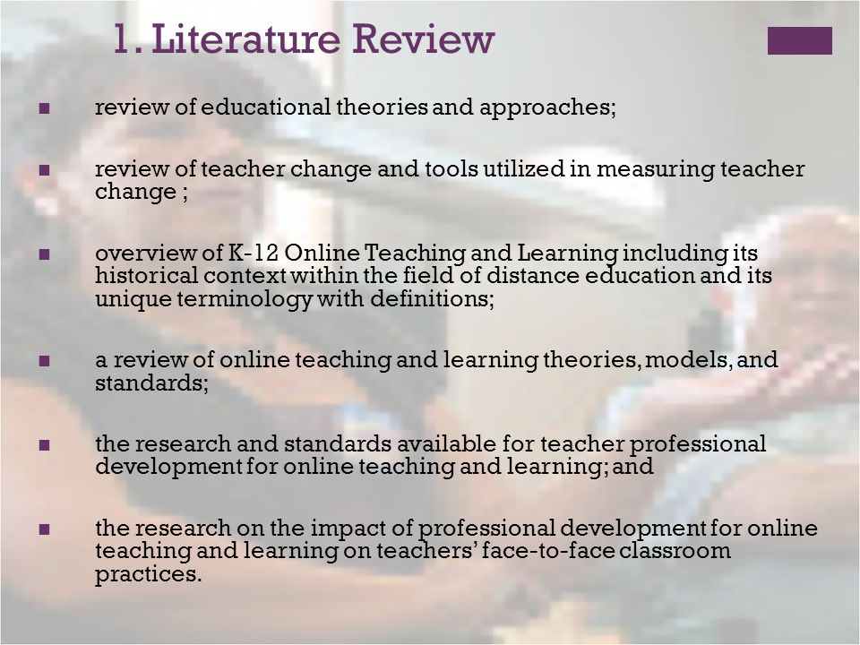 1. Literature Review review of educational theories and approaches; review of teacher change and tools utilized in measuring teacher change ; overview