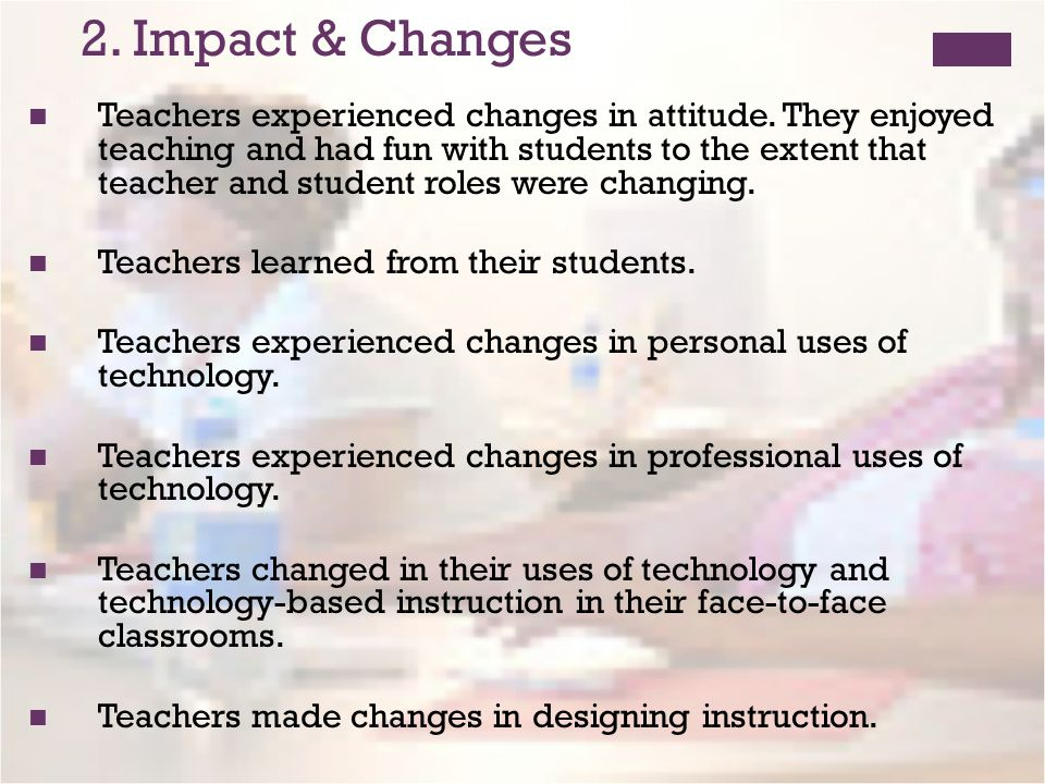 2. Impact & Changes Teachers experienced changes in attitude.