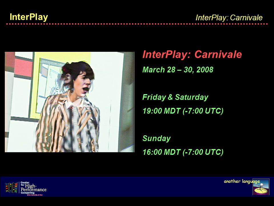 InterPlay InterPlay: Carnivale March 28 – 30, 2008 Friday & Saturday 19:00 MDT (-7:00 UTC) Sunday 16:00 MDT (-7:00 UTC)