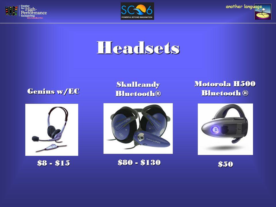 Headsets $50 Motorola H500 Bluetooth ® $80 - $130 SkullcandyBluetooth® $8 - $15 Genius w/EC