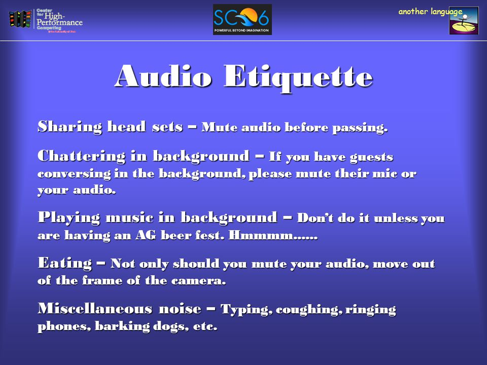 Audio Etiquette another language Sharing head sets – Mute audio before passing.