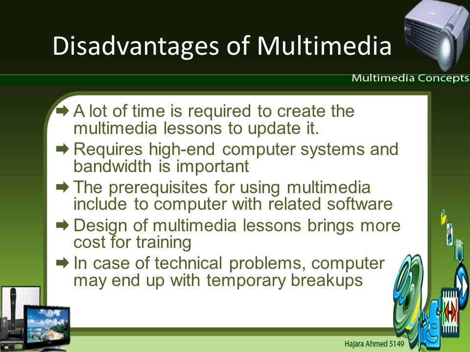 Disadvantages of Multimedia A lot of time is required to create the multimedia lessons to update it. Requires high-end computer systems and bandwidth