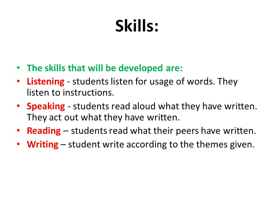 Skills: The skills that will be developed are: Listening - students listen for usage of words. They listen to instructions. Speaking - students read a