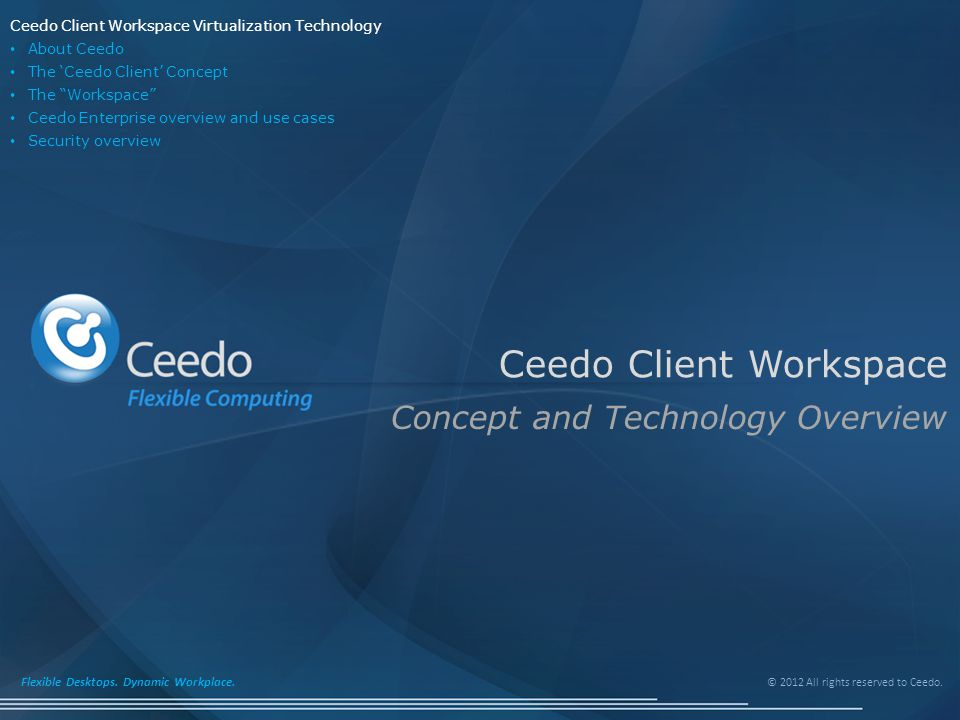 © 2012 All rights reserved to Ceedo. Flexible Desktops. Dynamic Workplace. Ceedo Client Workspace Concept and Technology Overview Ceedo Client Workspa