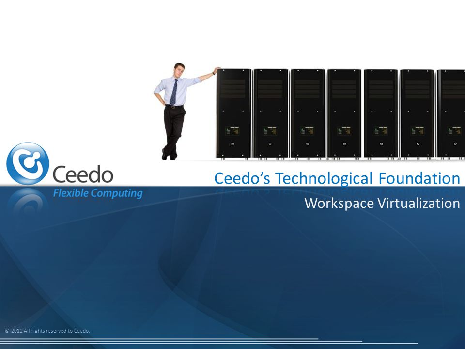 © 2012 All rights reserved to Ceedo. Workspace Virtualization
