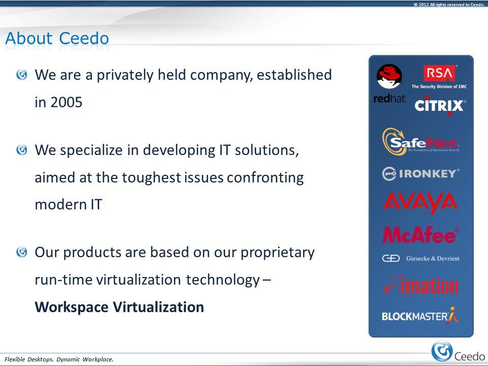 © 2012 All rights reserved to Ceedo. Flexible Desktops. Dynamic Workplace. We are a privately held company, established in 2005 We specialize in devel