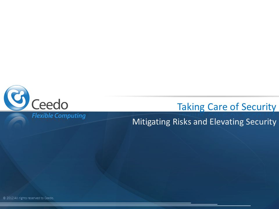 © 2012 All rights reserved to Ceedo. Mitigating Risks and Elevating Security