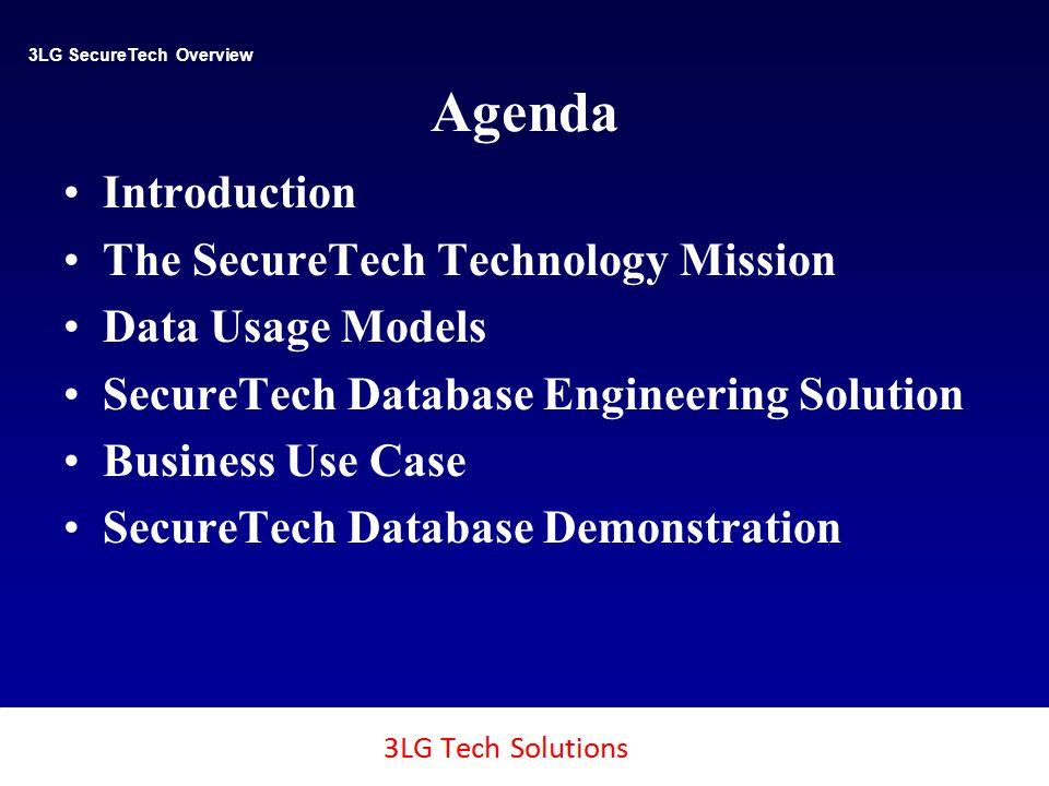 3LG SecureTech 1 Agenda 3LG SecureTech Overview Introduction The SecureTech Technology Mission Data Usage Models SecureTech Database Engineering Solution Business Use Case SecureTech Database Demonstration Copyright SecureTech2, Inc., 2011