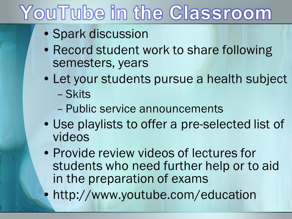 Spark discussion Record student work to share following semesters, years Let your students pursue a health subject –Skits –Public service announcements Use playlists to offer a pre-selected list of videos Provide review videos of lectures for students who need further help or to aid in the preparation of exams http://www.youtube.com/education