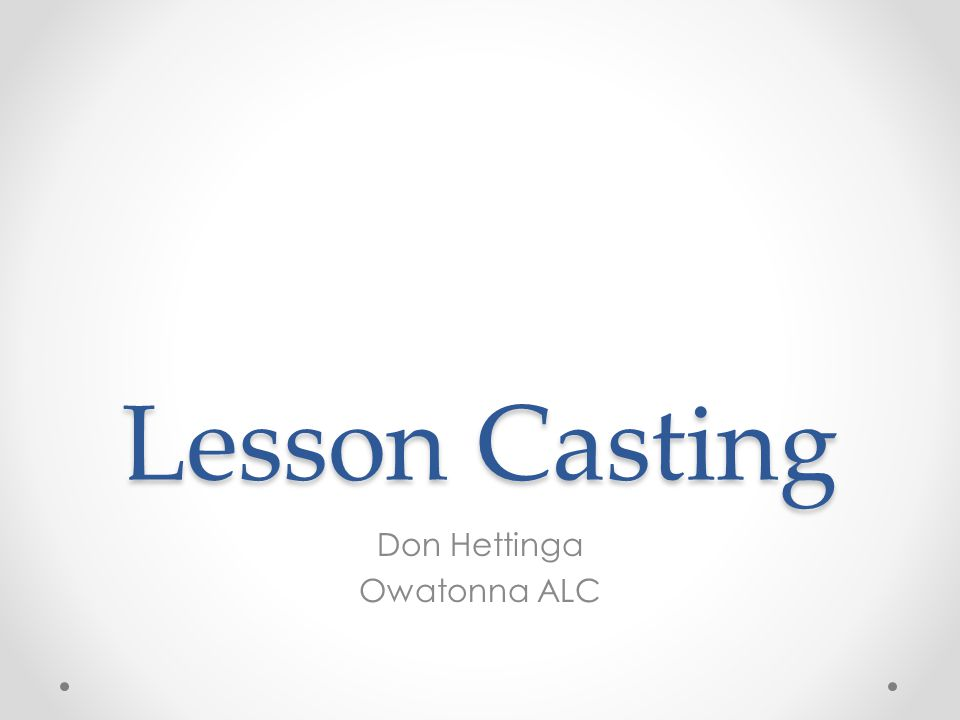 Lesson Casting Don Hettinga Owatonna ALC