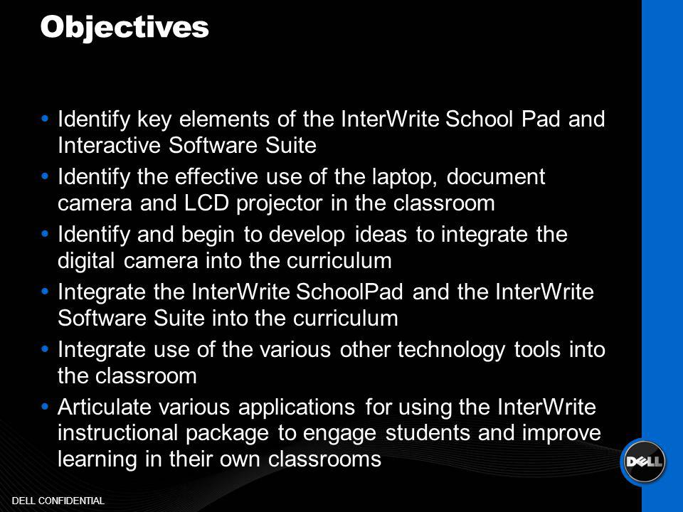 Agenda Welcome and Introductions Cart overview LCD Projector DVD/VCR Audio Control Document Camera Interwrite School Pad Hardware/Software overview Breakout session to practice with School Pad Questions/Resources/Evaluations DELL CONFIDENTIAL