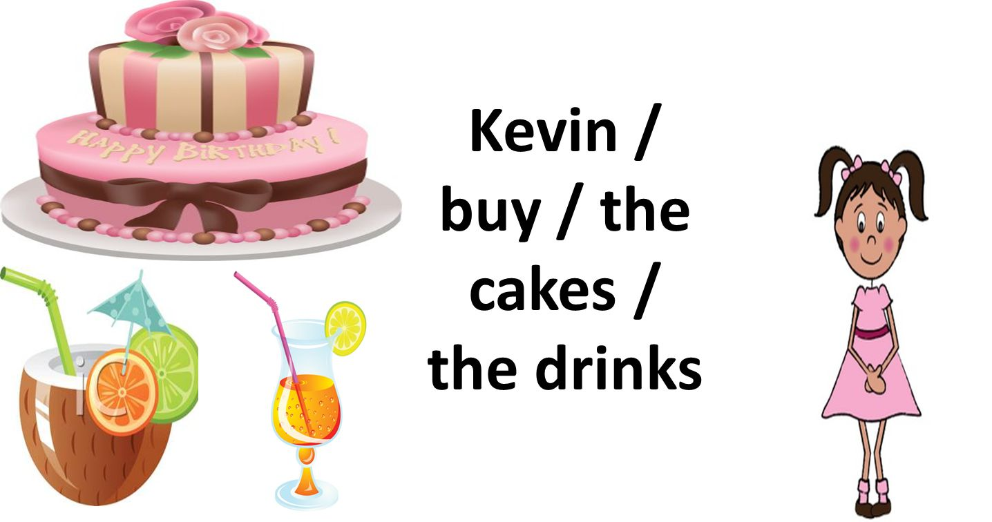 Kevin / buy / the cakes / the drinks