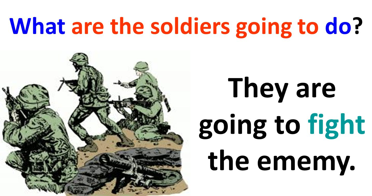 What are the soldiers going to do They are going to fight the ememy.