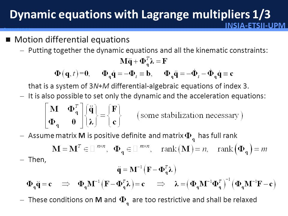 INSIA-ETSII-UPM 13/46 Deo omnis gloria! Dynamic equations with Lagrange multipliers 1/3 Motion differential equations Putting together the dynamic equ