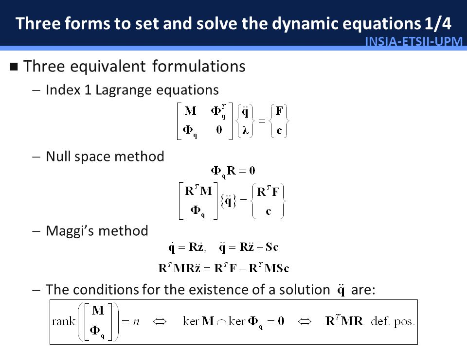 INSIA-ETSII-UPM 16/46 Three forms to set and solve the dynamic equations 1/4 Three equivalent formulations Index 1 Lagrange equations Null space metho