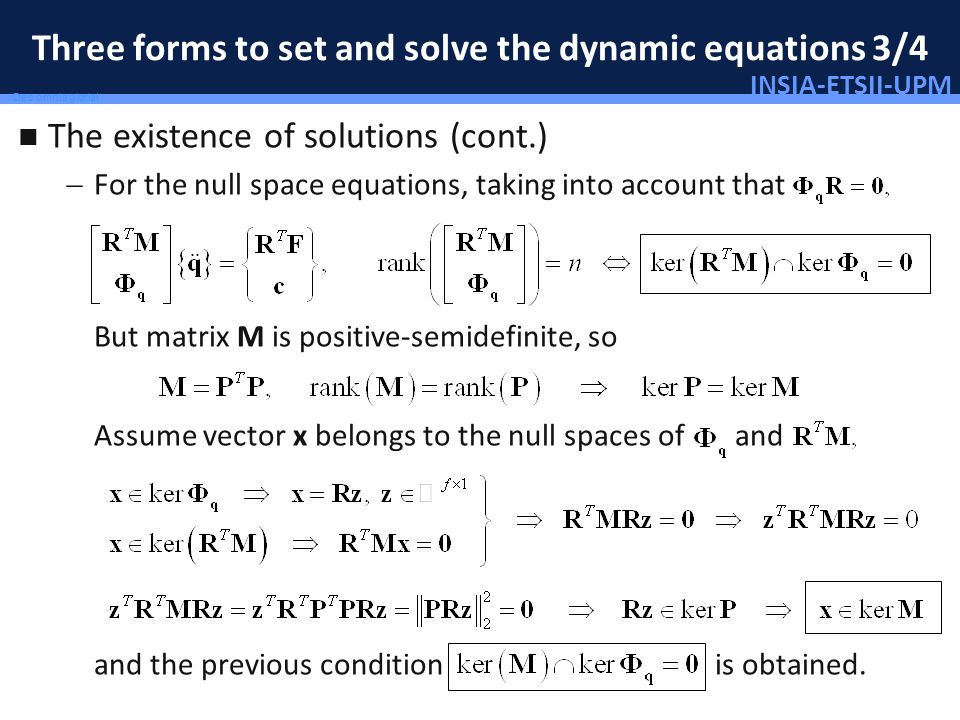 INSIA-ETSII-UPM 18/46 Deo omnis gloria! Three forms to set and solve the dynamic equations 3/4 The existence of solutions (cont.) For the null space e