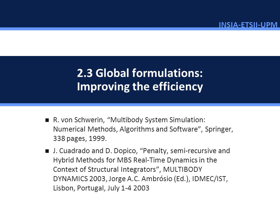 INSIA-ETSII-UPM 28/46 2.3 Global formulations: Improving the efficiency R. von Schwerin, Multibody System Simulation: Numerical Methods, Algorithms an