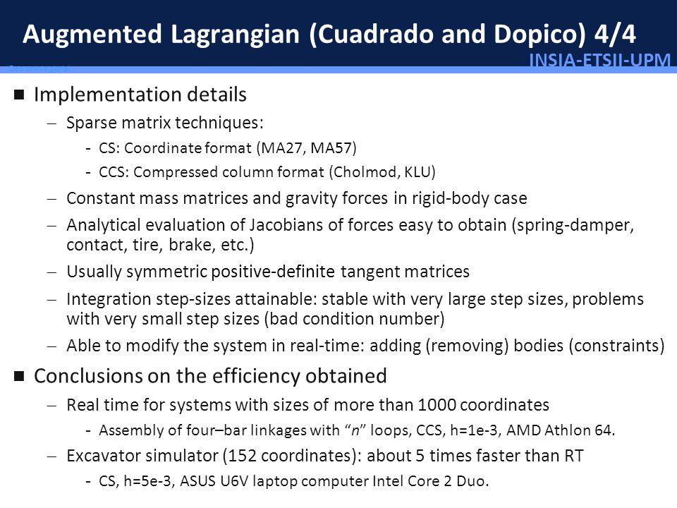INSIA-ETSII-UPM 36/46 Deo omnis gloria! Augmented Lagrangian (Cuadrado and Dopico) 4/4 Implementation details Sparse matrix techniques: - CS: Coordina