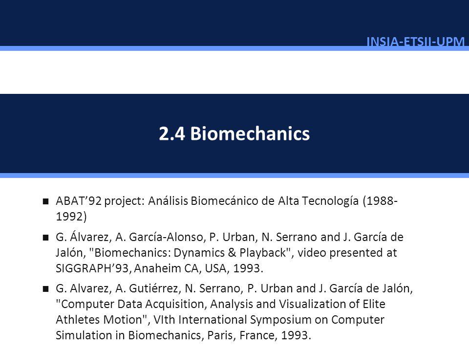 INSIA-ETSII-UPM 37/46 2.4 Biomechanics ABAT92 project: Análisis Biomecánico de Alta Tecnología (1988- 1992) G. Álvarez, A. García-Alonso, P. Urban, N.