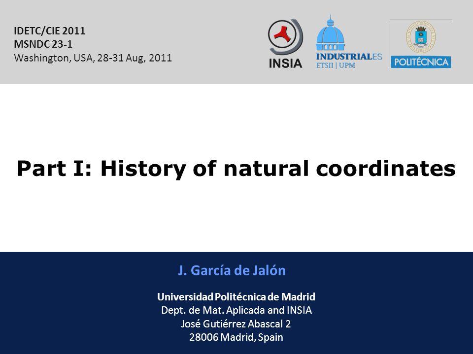 INSIA-ETSII-UPM 4/46 Part I: History of natural coordinates J. García de Jalón IDETC/CIE 2011 MSNDC 23-1 Washington, USA, 28-31 Aug, 2011 Universidad