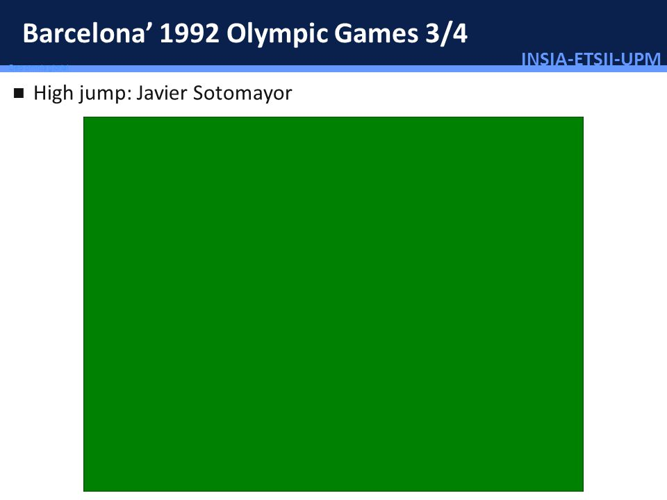 INSIA-ETSII-UPM 45/46 Deo omnis gloria! Barcelona 1992 Olympic Games 3/4 High jump: Javier Sotomayor