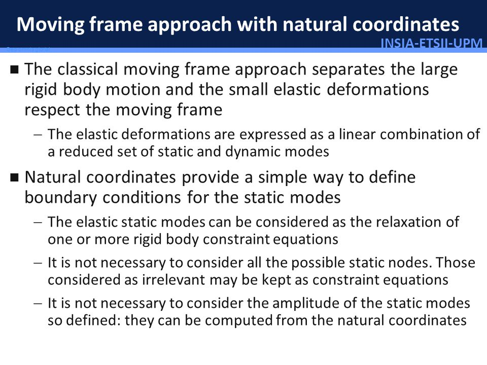 INSIA-ETSII-UPM 51/46 Deo omnis gloria! Moving frame approach with natural coordinates The classical moving frame approach separates the large rigid b