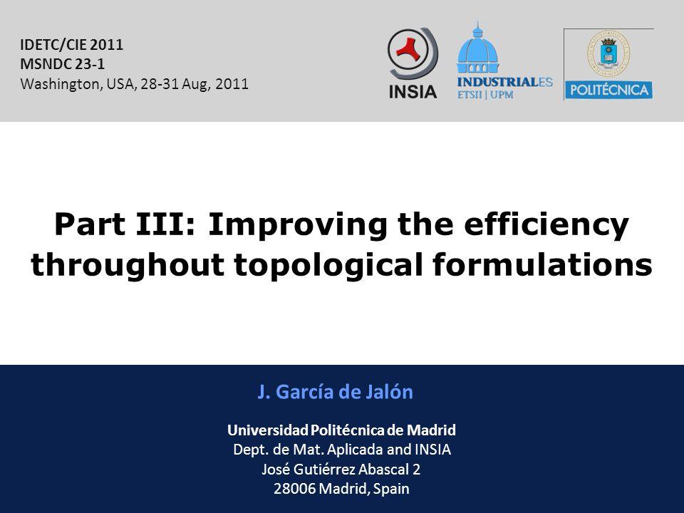 INSIA-ETSII-UPM 55/46 Part III: Improving the efficiency throughout topological formulations J. García de Jalón IDETC/CIE 2011 MSNDC 23-1 Washington,