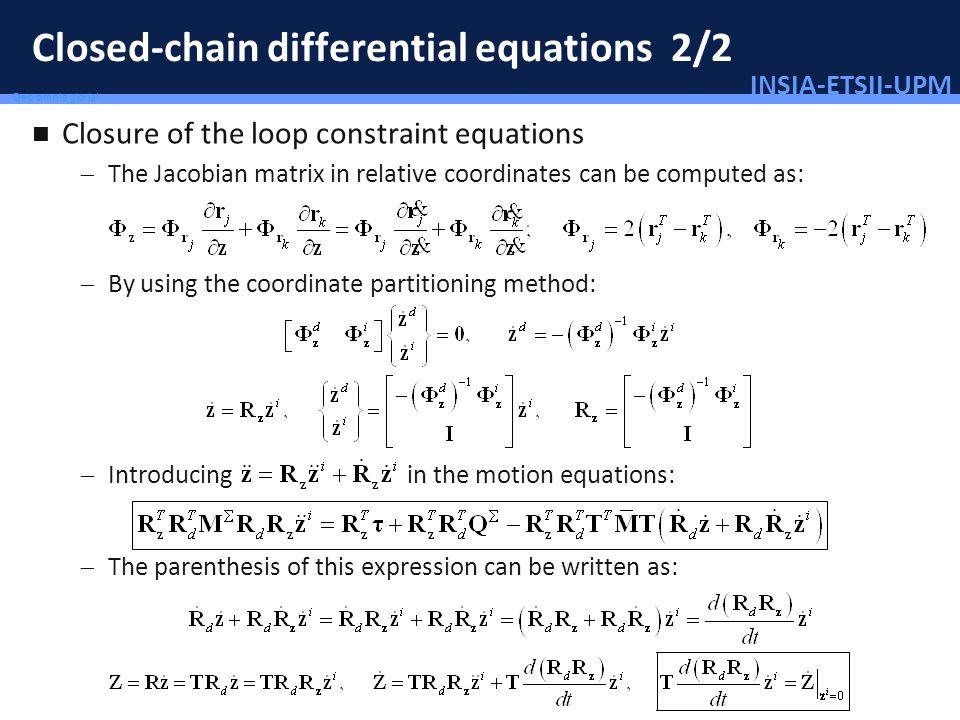 INSIA-ETSII-UPM 64/46 Deo omnis gloria! Closed-chain differential equations 2/2 Closure of the loop constraint equations The Jacobian matrix in relati