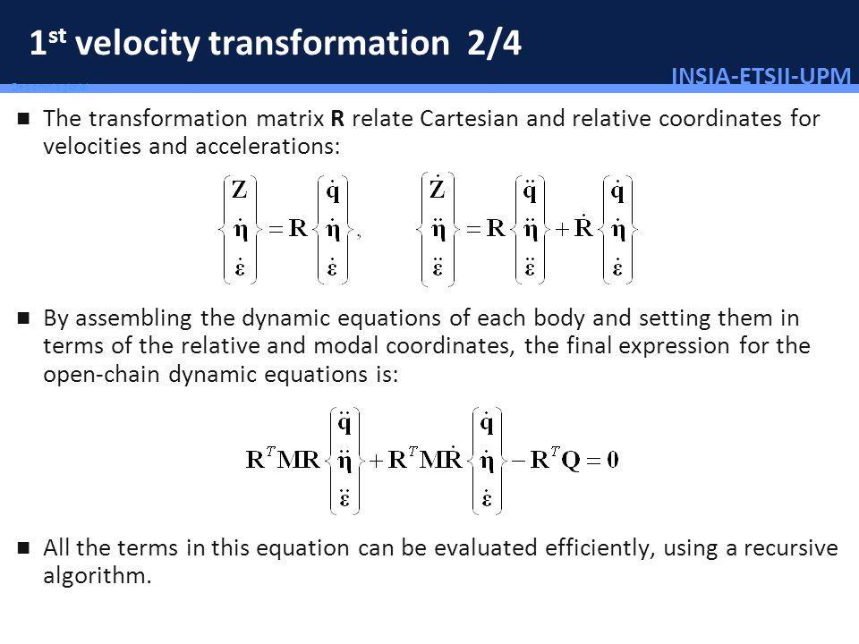 INSIA-ETSII-UPM 85/46 Deo omnis gloria! 1 st velocity transformation 2/4 The transformation matrix R relate Cartesian and relative coordinates for vel