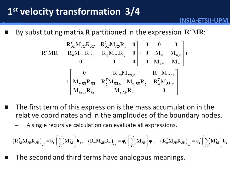 INSIA-ETSII-UPM 86/46 Deo omnis gloria! 1 st velocity transformation 3/4 By substituting matrix R partitioned in the expression : The first term of th