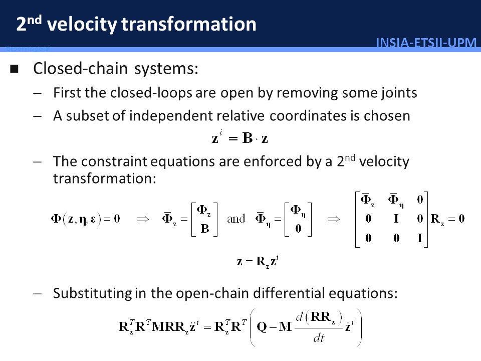 INSIA-ETSII-UPM 88/46 Deo omnis gloria! 2 nd velocity transformation Closed-chain systems: First the closed-loops are open by removing some joints A s