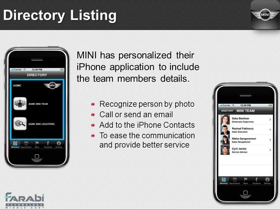 Directory Listing MINI has personalized their iPhone application to include the team members details. Recognize person by photo Call or send an email