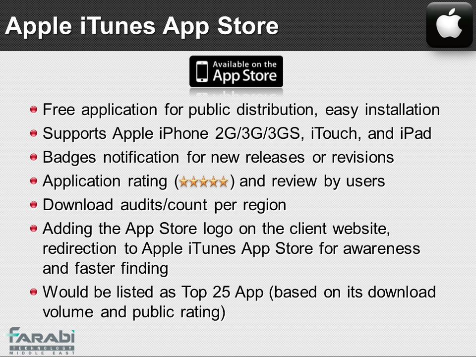 Apple iTunes App Store Free application for public distribution, easy installation Supports Apple iPhone 2G/3G/3GS, iTouch, and iPad Badges notificati