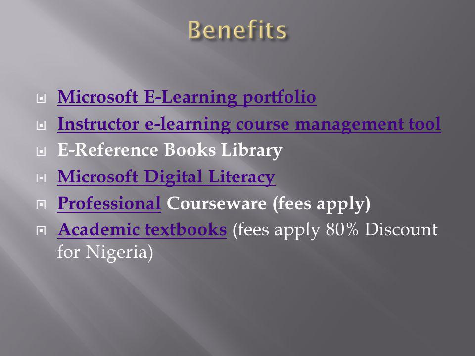 Microsoft E-Learning portfolio Instructor e-learning course management tool E-Reference Books Library Microsoft Digital Literacy Professional Courseware (fees apply) Professional Academic textbooks (fees apply 80% Discount for Nigeria) Academic textbooks