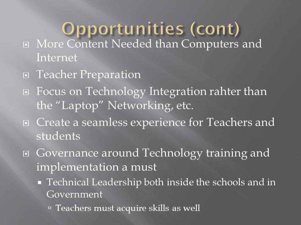 More Content Needed than Computers and Internet Teacher Preparation Focus on Technology Integration rahter than the Laptop Networking, etc.