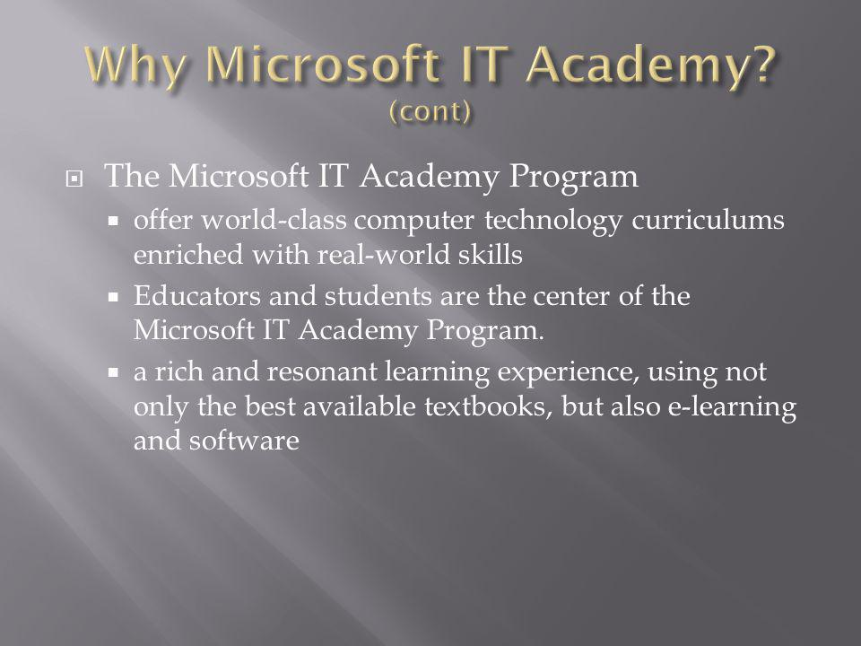 The Microsoft IT Academy Program offer world-class computer technology curriculums enriched with real-world skills Educators and students are the cent