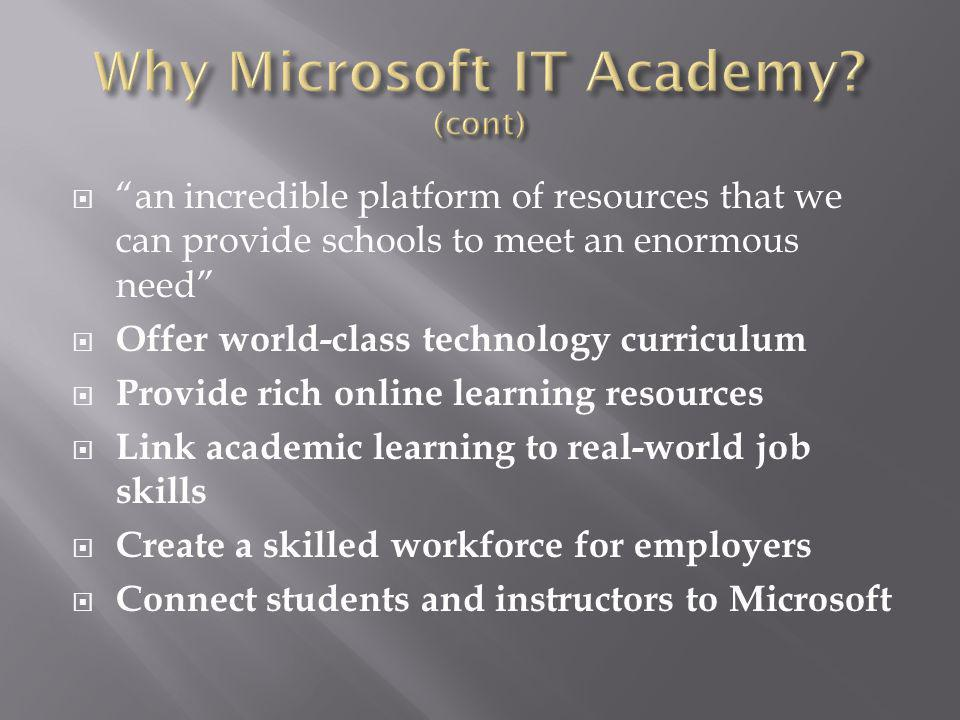 an incredible platform of resources that we can provide schools to meet an enormous need Offer world-class technology curriculum Provide rich online learning resources Link academic learning to real-world job skills Create a skilled workforce for employers Connect students and instructors to Microsoft