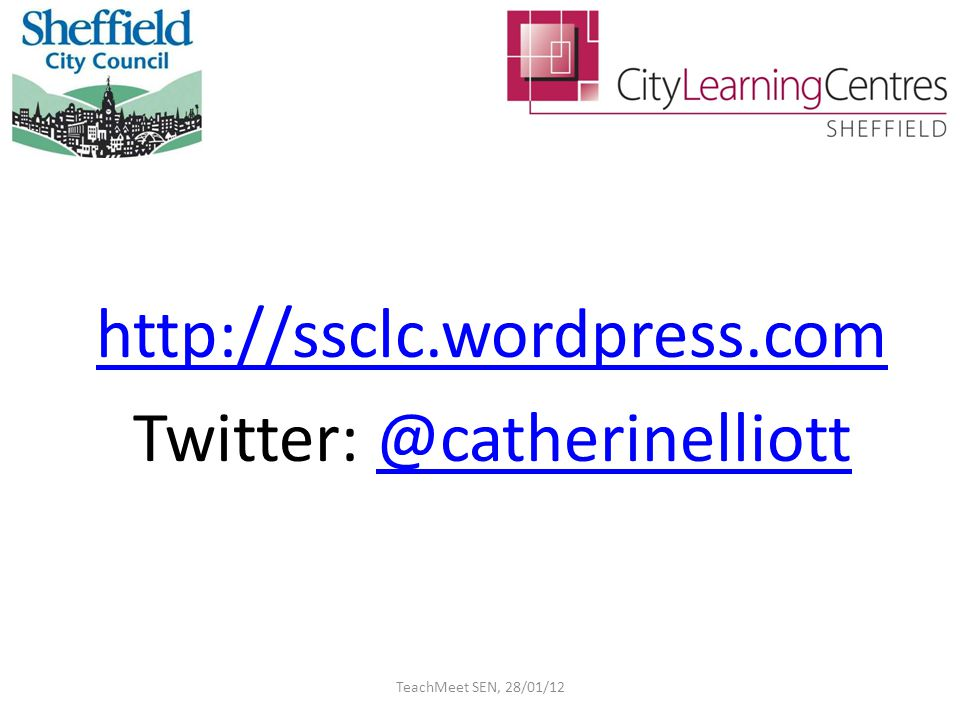 http://ssclc.wordpress.com Twitter: @catherinelliott@catherinelliott TeachMeet SEN, 28/01/12