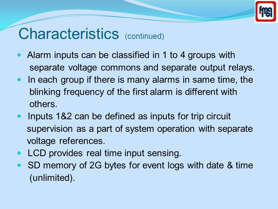 Characteristics (continued) Alarm inputs can be classified in 1 to 4 groups with separate voltage commons and separate output relays.
