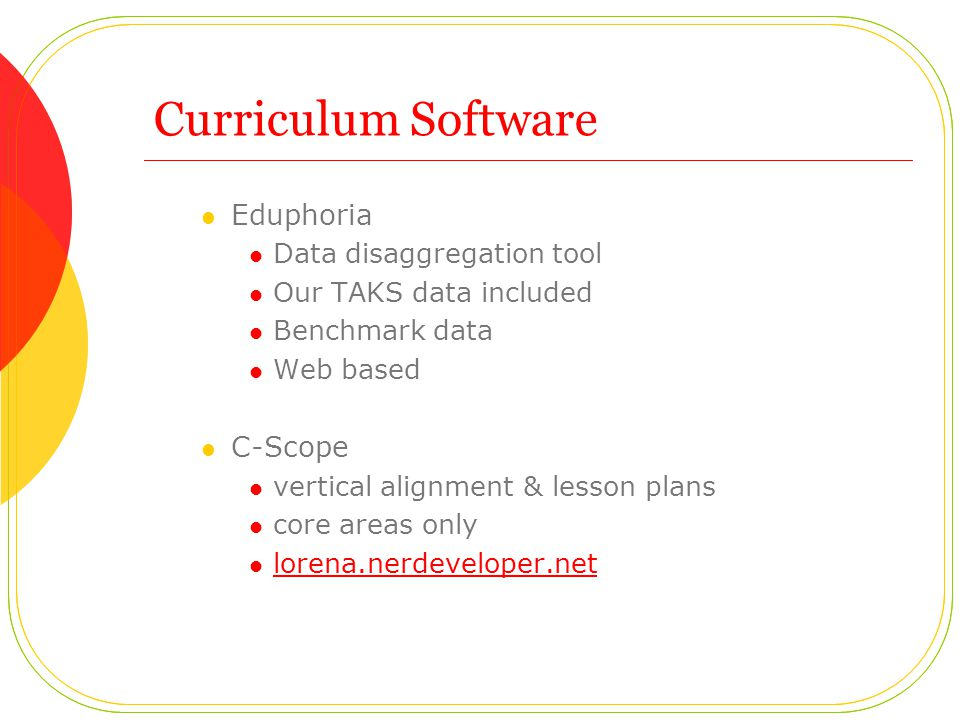 Curriculum Software Eduphoria Data disaggregation tool Our TAKS data included Benchmark data Web based C-Scope vertical alignment & lesson plans core areas only lorena.nerdeveloper.net