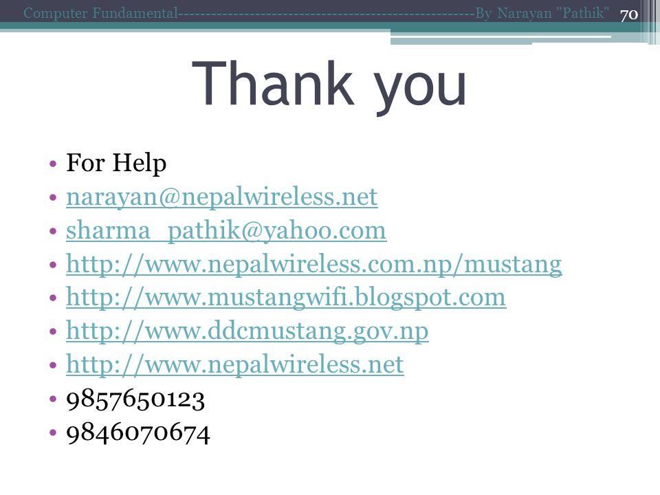 Thank you For Help narayan@nepalwireless.net sharma_pathik@yahoo.com http://www.nepalwireless.com.np/mustang http://www.mustangwifi.blogspot.com http://www.ddcmustang.gov.np http://www.nepalwireless.net 9857650123 9846070674 Computer Fundamental------------------------------------------------------By Narayan Pathik 70