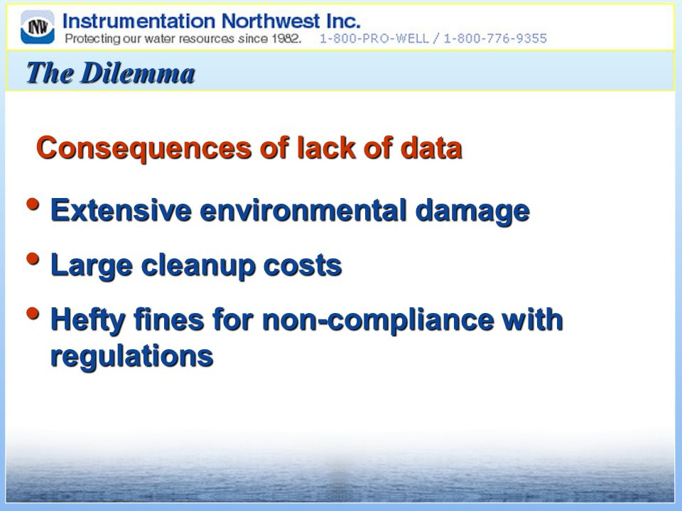 The Dilemma Extensive environmental damage Extensive environmental damage Large cleanup costs Large cleanup costs Hefty fines for non-compliance with regulations Hefty fines for non-compliance with regulations Consequences of lack of data