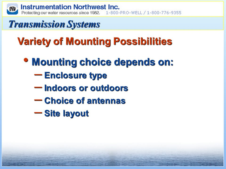 Transmission Systems Mounting choice depends on: Mounting choice depends on: – Enclosure type – Indoors or outdoors – Choice of antennas – Site layout Variety of Mounting Possibilities