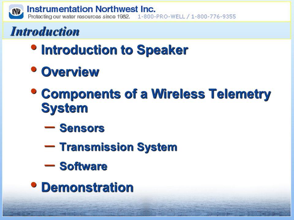 Introduction Introduction to Speaker Introduction to Speaker Overview Overview Components of a Wireless Telemetry System Components of a Wireless Telemetry System – Sensors – Transmission System – Software Demonstration Demonstration