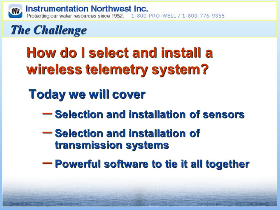 The Challenge How do I select and install a wireless telemetry system.